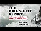 "The Wolf Street Report: ""Will Corporate Debt Trigger a Financial Crisis?"""