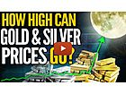 How High Can Gold & Silver Prices Go?