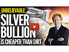 Silver Bullion Is Cheaper Than Dirt