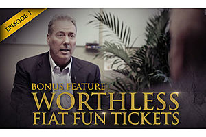Episode 1 - Bonus 4 Video - Worthless Fiat Fun Tickets