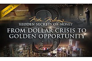 From Dollar Crisis To Golden Opportunity (Hidden Secrets of Money, Episode 3)