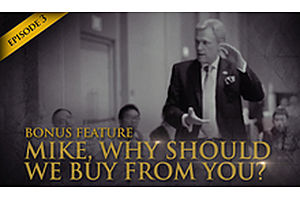 "See full story: HSOM Episode 3 Bonus Feature: ""Mike, Why Should We Buy From You?"""