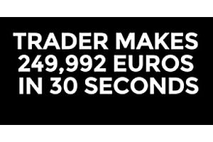 Trader Makes 1/4 Million Euros In 30 Seconds!