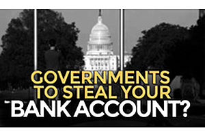 Governments To Steal Your Bank Account?
