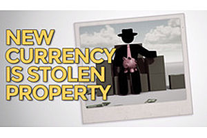 New Currency Is Stolen Property