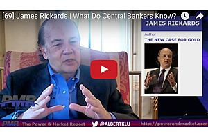 James Rickards - What Do Central Bankers Know?