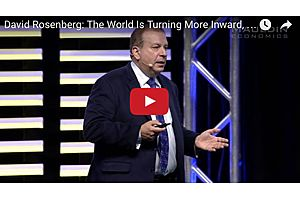 David Rosenberg - The World Is Turning More Inward, Insular and Isolated
