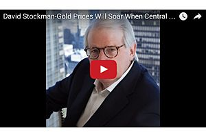 Gold Prices Will Soar When Central Banks Fail - David Stockman