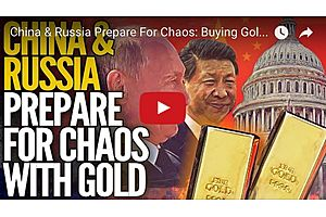 China & Russia Prepare For Chaos: Buying Gold