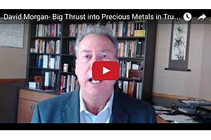 David Morgan - Big Thrust Into Precious Metals in Trump's First Term