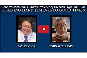 John Williams: Will a Trump Presidency Unleash Hyperinflation?