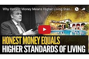 Why Honest Money Means Higher Living Standards For All