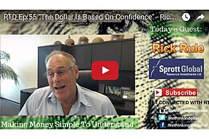 """""""The Dollar Is Based On Confidence"""" - Rick Rule"""