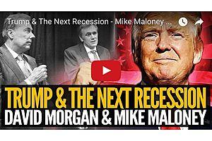 Trump & The Next Recession - Mike Maloney & David Morgan
