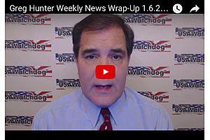 Greg Hunter Weekly News Wrap-Up 1.6.2017