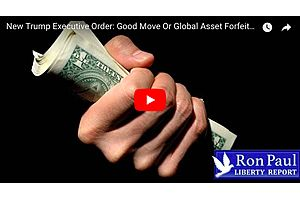 Dr. Ron Paul: Global Asset Forfeiture - A New Trump Executive Order