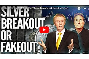 Silver Breakout? Or Fakeout? Mike Maloney & David Morgan