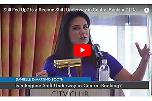 Danielle DiMartino Booth: Is a Regime Shift Underway in Central Banking?