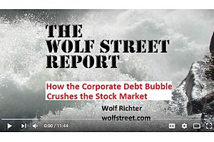 "Wolf Richter Video: ""How the Corporate Debt Bubble Will Crush Stocks"""