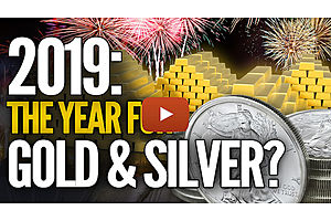 Why I Believe 2019 Will Be The Year For Gold & Silver (Part 1)