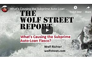 Wolf Street Report: What's Causing the Subprime Auto-Loan Fiasco?