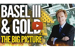 Basel III & Gold: The Big Picture