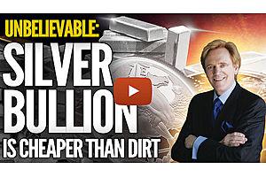 silver bullion is cheaper than dirt