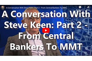 Steve Keen - From Central Bankers to MMT