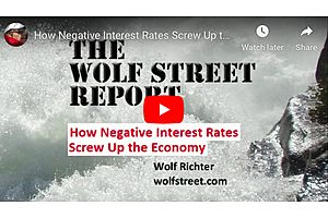 WOLF STREET REPORT: How Negative Interest Rates Screw Up the Economy