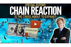See full story: Chain Reaction - Is the Crisis About to Expand? Special Report with Mike Maloney
