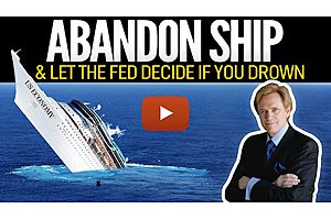 See full story: ABANDON SHIP & Let the Fed Decide If You Drown - Mike Maloney