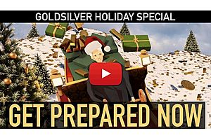 See full story: GoldSilver Holiday Special - Get Prepared For SOMETHING BIG