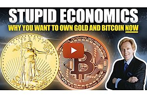 See full story: Stupid Economics - Why You Should Own Gold & Bitcoin NOW (not later)